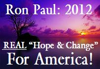 Want REAL 'Hope and Change' For America? Vote For Ron Paul In 2012! (Go HERE, To Learn MORE!)