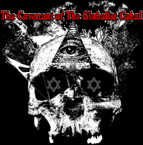 """The Covenant of The Globalist Cabal"" and, ""The Protocols of The Learned Elders of Zion"""