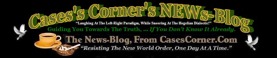 Click HERE, To Visit CC.C's 'NEWs Blog' 'News, None-The-Less' (The News, 'They' Probably Don't Want YOU To Know)!