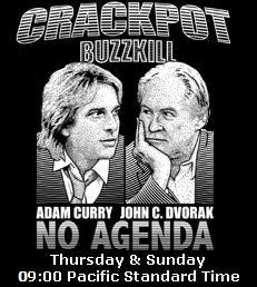 "Go HERE, To Visit The 'No Agenda' Show, With ""Crackpot"" and ""Buzzkill"" (Sundays and Thurdays)!"