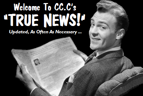 "WELCOME To CC.C's ""TRUE NEWS!"""