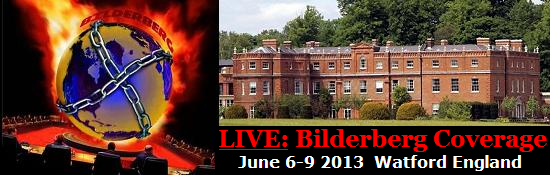 Go HERE, For Live Bilderberg Coverage At Watford UK (June 6-9)