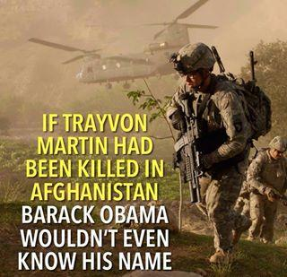If Trayvon Martin had been killed in Afghanistan, -- Barack Obama wouldn't even know his name